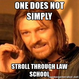 one-does-not-simply-one-does-not-simply-stroll-through-law-school